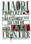 Maori Property in Foreshore and Seabed: The Last Frontier by Victoria University Press (Paperback, 2007)