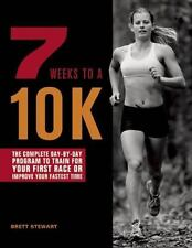 7 Weeks to A 10K : The Complete Day-By-Day Program to Train for Your First Race