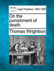 On the Punishment of Death. by Thomas Wrightson (Paperback / softback, 2010)