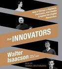 The Innovators: How a Group of Hackers, Geniuses, and Geeks Created the Digital Revolution by Walter Isaacson (CD-Audio, 2014)