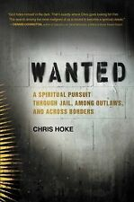 Wanted : A Spiritual Pursuit Through Jail, among Outlaws, and Across Borders...