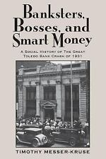 Banksters Bosses Smart Money : Social History of Great Toledo Bank Cras by...