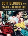 Soft Blondes in the Claws of Torture Hell: Fiction, Featres & Art from Classic Men's Adventure Magazines (Pulp Mayhem Volume 4) by Creation Books (Paperback, 2016)