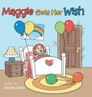 Maggie Gets Her Wish by Louise Loria (Hardback, 2015)
