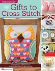 Irresistible Gifts to Cross Stitch: Inspired Designs and Patterns for Hand-Stitched Projects to Make and Give by Editors of Crossstitcher Magazine (Paperback / softback, 2013)