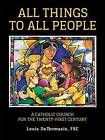 All Things to All People: A Catholic Church for the Twenty-First Century by Louis Dethomasis (Paperback / softback, 2016)