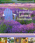 The Lavender Lover's Handbook: the 100 Most Beautiful and Fragrant Varieties for Growing, Crafting, and Cooking by Sarah Berringer Bader (Hardback, 2012)