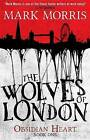 The Wolves of London by Mark Morris (Paperback, 2016)