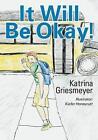 It Will Be Okay 9781478724353 by Katrina Griesmeyer Paperback