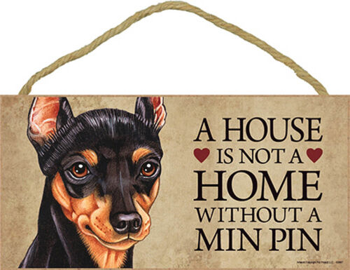 A House Is Not A Home Bon... Miniature Pinscher Indoor Dog Breed Sign Plaque