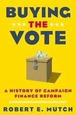 Buying the Vote : A History of Campaign Finance Reform by Robert E. Mutch...