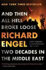 And Then All Hell Broke Loose : Two Decades in the Middle East by Richard Engel (2016, Paperback)