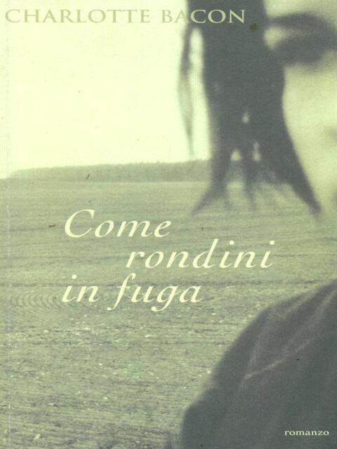 COME RONDINI IN FUGA PRIMA EDIZIONE BACON CHARLOTTE PIEMME 2004