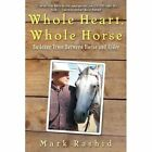Whole Heart, Whole Horse: Building Trust Between Horse and Rider by Mark Rashid (Paperback, 2014)