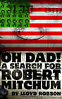 Oh Dad, a Search for  Robert Mitchum by Lloyd Robson (Paperback, 2008)