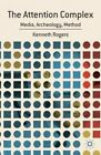 The Attention Complex: Media, Archeology, Method by Kenneth Rogers (Hardback, 2014)