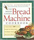 Bread Lover's Bread Machine Cookbook: A Master Baker's 300 Favorite Recipes for Perfect-Every-Time Bread-From Every Kind of Machine by Beth Hensperger (Paperback, 2000)