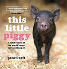 This Little Piggy: A Celebration of the World's Most Irresistible Pet by Jane Croft (Hardback, 2010)