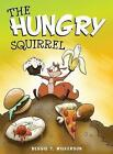 The Hungry Squirrel by Bessie T Wilkerson (Hardback, 2015)