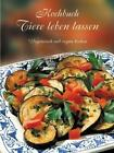 Kochbuch Tiere leben lassen (2004, Gebundene Ausgabe)