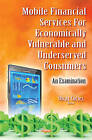 Mobile Financial Services for Economically Vulnerable & Underserved Consumers: An Examination by Nova Science Publishers Inc (Hardback, 2016)