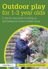 Outdoor play for 1-3 year olds: How to set up and run your own outdoor toddler group by Isabel Hopwood-Stephens (Paperback, 2014)
