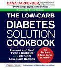 The Low-Carb Diabetes Solution Cookbook: Prevent and Heal Type 2 Diabetes with 200 Ultra Low-Carb Recipes - All Recipes 5 Total Carbs or Fewer! by Dana Carpender (Paperback, 2016)