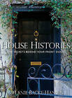 House Histories: The Secrets Behind Your Front Door by Melanie Backe-Hansen (Hardback, 2011)