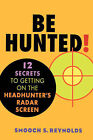 Be Hunted: 12 Secrets to Getting on the Headhunter's Radar Screen by Smooch S. Reynolds (Paperback, 2001)