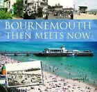 Bournemouth Then Meets Now by Rodney Legg (Hardback, 2009)