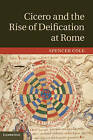 Cicero and the Rise of Deification at Rome by Spencer Cole (Hardback, 2013)