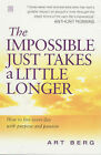 The Impossible Just Takes a Little Longer: How to Live Every Day with Purpose and Passion by Art Berg (Paperback, 2002)