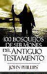 100 Bosquejos de Sermones del Antiguo Testamento by John Phillips (2008,...