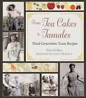 From Tea Cakes to Tamales: Third-Generation Texas Recipes by Nola McKey (Paperback, 2016)