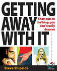 Getting Away with it: Short Cuts to the Things You Don't Really Deserve by Steve Shipside (Paperback, 2005)