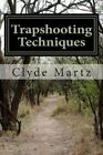 Trapshooting Techniques by Clyde Martz (Paperback / softback, 2012)