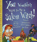 You Wouldn't Want to Be a Salem Witch!: Bizarre Accusations You'd Rather Not Face by Jim Pipe (Hardback, 2009)