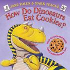 How Do Dinosaurs...: How Do Dinosaurs Eat Cookies? by Jane Yolen (2012, Board Book)