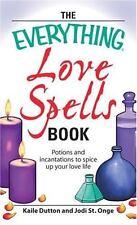 The Everything Love Spells Book: Spells, incantations, and potions to spice up y