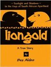 Liongold Sunlight and Shadows in The Era of Apartheid 9780595685691 Hardcover
