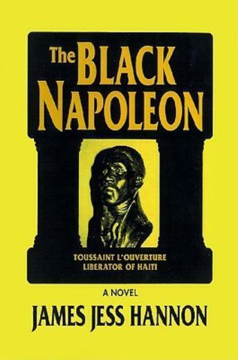 The Black Napoleon: Toussaint L'Ouverture Liberator of Haiti