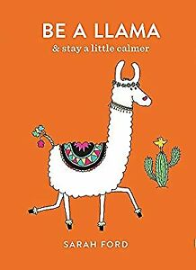 Be a Llama: & stay a little calmer, Ford, Sarah, Used; Good Book