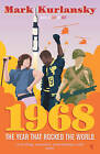 1968: The Year That Rocked the World by Mark Kurlansky (Paperback, 2005)