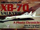 The North American XB-70 Valkyrie: A Photo Chronicle by Garry M. Pape, John M. Campbell (Paperback, 2004)
