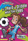 It's Hard to Dribble with Your Feet by Val Priebe (Paperback / softback)