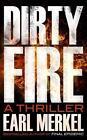 Dirty Fire: A Thriller by Earl Merkel (Paperback / softback, 2013)