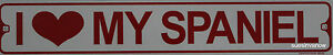 Metal-Street-Sign-I-Love-My-Spaniel-Kennel-House-Garage-Kitchen-Decor-3-034-x18-034