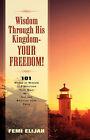 Wisdom Through His Kingdom-Your Freedom! by Femi Elijah (Paperback / softback, 2003)