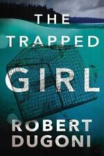 The Tracy Crosswhite: The Trapped Girl 4 by Robert Dugoni (2017, Paperback)