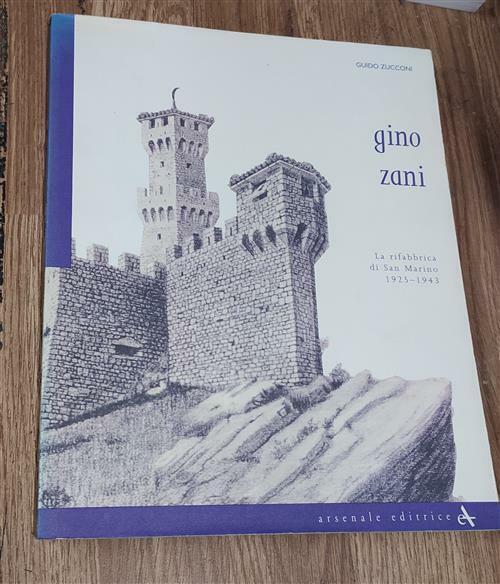 Gino Zani. La Rifabbrica Di San Marino (1925-1943) Guido Zucconi Arsenale 2012